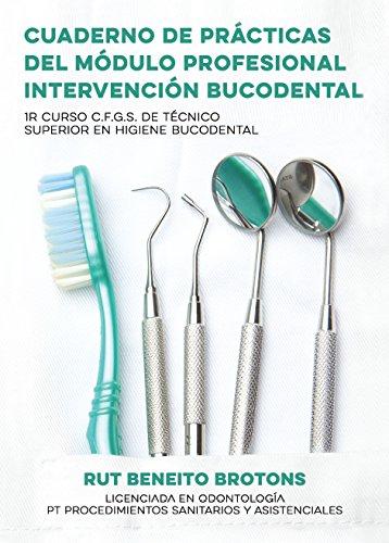 Descargar Libro Cuaderno de prácticas del módulo profesional Intervención Bucodental: 1r Curso C.F.G.S. de Técnico Superior en Higiene Bucodental (Colección viveLibro) de Rut Beneito Brotons