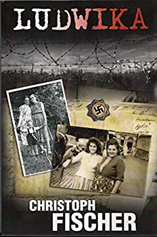 Ludwika: A Polish Woman's Struggle To Survive In Nazi Germany by [Fischer, Christoph]