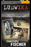 Ludwika: A Polish Woman's Struggle To Survive In Nazi Germany (English Edition)