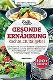 Gesunde Ernährung Kochbuch/ Ratgeber: 100+ köstliche Rezepte für eine ausgewogene gesunde Ernährung, basische Ernährung, Mikronährstoffe, Makronährstoffe, Ernährungsregeln, Kochtipps