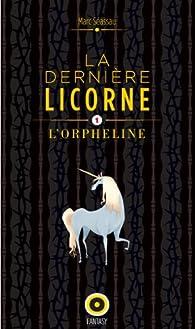 La dernière licorne, l'orpheline par Marc Séassau