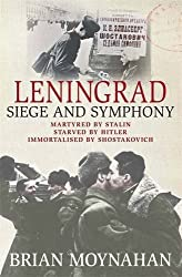 Leningrad: Siege and Symphony by Brian Moynahan (2014-10-02)