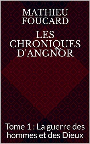 Couverture du livre Les Chroniques d'Angnor: Tome 1 : La guerre des hommes et des Dieux