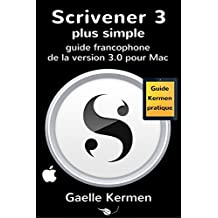 Scrivener 3 plus simple: guide francophone de la version 3.0 pour Mac (Collection Pratique Guide Kermen t. 7)