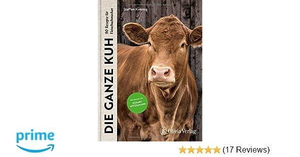 DIE GANZE KUH: 90 Rezepte für Fleischschmecker: Amazon.de: Steffen ...