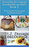 Amazing decoupage handmade product Book 2.: Photo books of decoupage handmade product