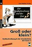 Groß oder klein?: Rechtschreibung in der Grundschule (2. bis 4. Klasse)