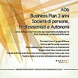 A06 Business Plan 3 anni Società di persone, Professioniti e Autonomi