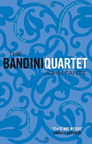 The Bandini Quartet : Wait Until Spring, Bandini ; The Road to Los Angeles ; Ask the Dust ; Dreams From Bunker Hill