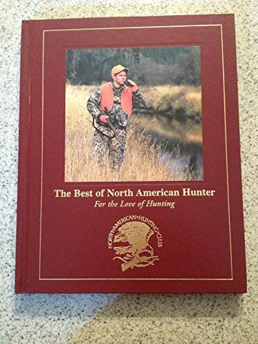 The best of North American hunter: For the love of hunting (North Hunting American Club)