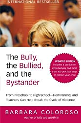 The Bully, the Bullied, and the Bystander: From Preschool to HighSchool--How Parents and Teachers Can Help Break the Cycle (Updated Edition) by Barbara Coloroso (2009-05-12)