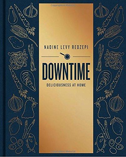 Downtime: Deliciousness at Home por Nadine Levy Redzepi