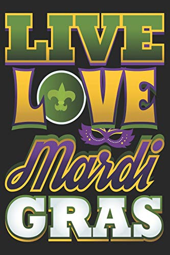 Live Love Mardi Gras: Gratitude Journal Affirmations Notebook for Journaling With Carnival and Venetian Masks (Mardi Gras Notes, Prompts and Reminders, Band 2)
