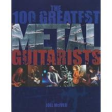 Joel Mciver: The 100Greatest Metal Guitarists