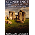 Stonehenge and Other British Stone Monuments Astronomically Considered (Archaeology - Astronomy Hypothesis of Ancient Observatories) - Annotated Mythology and Life