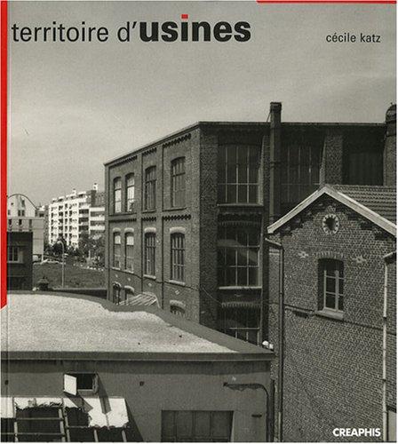 Territoire d'usines : L'Architecture industrielle en Seine-Saint-Denis par Cécile Katz