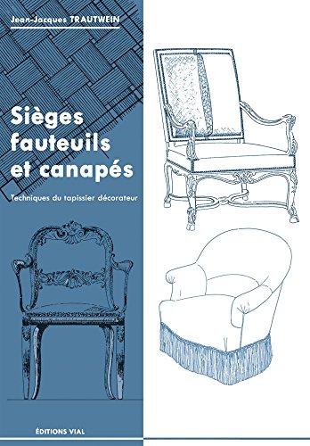 Sièges, fauteuils et canapés : technique du tapissier décorateur par Jean-Jacques Trautwein