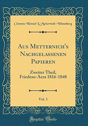 Aus Metternich's Nachgelassenen Papieren, Vol. 1: Zweiter Theil, Friedens-Aera 1816-1848 (Classic Reprint)