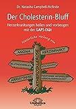 Der Cholesterin-Bluff: Herzerkrankungen heilen und vorbeugen mit der GAPS-Diät-Natürliche Heilung von Atherosklerose, Angina, Bluthochdruck, ... peripherer arterieller Verschlusskrankheit