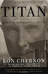 Titan: the Life of John D. Rockefeller, Sr