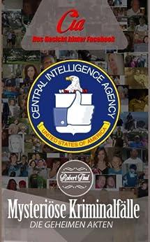CIA - Das Gesicht hinter Facebook (Mysteriöse Kriminalfälle) von [Thul, Robert]