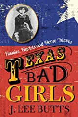 Texas Bad Girls: Hussies, Harlots and Horse Thieves by J. Lee Butts (2016-09-01) Paperback