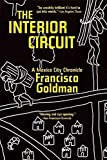 [(The Interior Circuit : A Mexico City Chronicle)] [By (author) Francisco Goldman] published on (July, 2015)