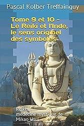 Reiki, médecine mystique de Mikao Usui: Tome 9 et 10. Le Reiki et l'Inde, le sens originel des symboles