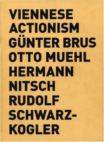 Viennese Actionism: Gunther Brus, Otto Muehl, Hermann Nitsch, Rudolf Schwarzkogler (ACTAR)