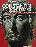 Constantin et son temps : le baptême ou la pourpre ?