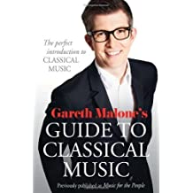 [(Gareth Malone's Guide to Classical Music: The Perfect Introduction to Classical Music)] [Author: Gareth Malone] published on (September, 2013)