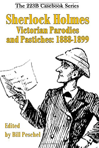 Sherlock Holmes Victorian Parodies and Pastiches: 1888-1899: Volume 1 (223B Casebook)
