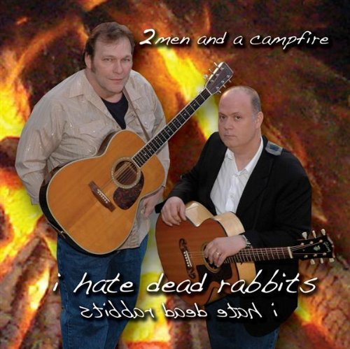 I Hate Dead Rabbits by 2 Men & A Campfire