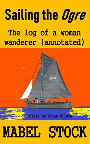 Sailing the Ogre: The Log of a Woman Wanderer (Annotated) (English Edition)