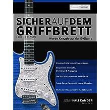 Sicher auf dem Griffbrett für Gitarre: Werde Kreativ auf De E-Gitarre