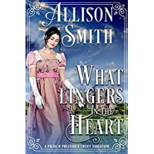 What Lingers In the Heart: A Pride & Prejudice Variation (English Edition)