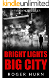 Bright Lights, Big City: A Ryan Kyd Thriller (Ryan Kyd Thriller series)