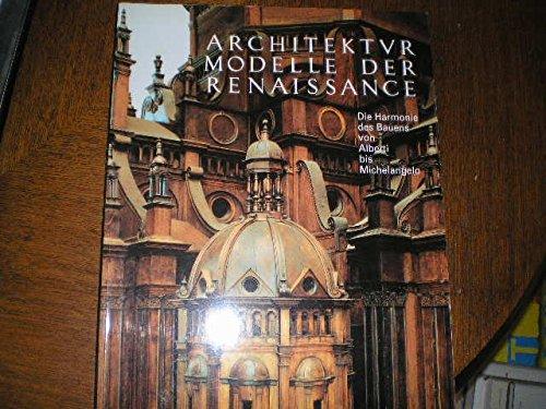 Architekturmodelle der Renaissance. Die Harmonie des Bauens von Alberti bis Michelangelo