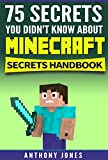 Minecraft Secrets Handbook: 75 Secrets You Didn't Know About Minecraft (Minecraft Guide, Guide Book, Tips, Tricks, and Hints You Didn't Know.)
