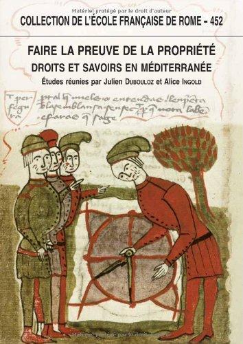 Faire la preuve de la propriété : Droits et savoirs en Méditerranée (Antiquité - Temps modernes)