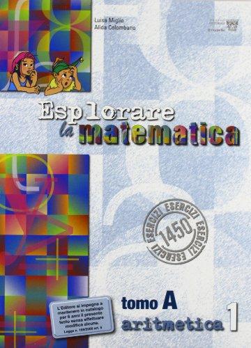 Esplorare la matematica. Tomi A-B: Aritmetica. Per la Scuola media