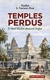 Temples perdus. Et Henri Mouhot découvrit Angkor