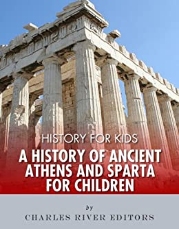 History For Kids: A History Of Ancient Athens And Sparta For Children por Charles River Editors epub