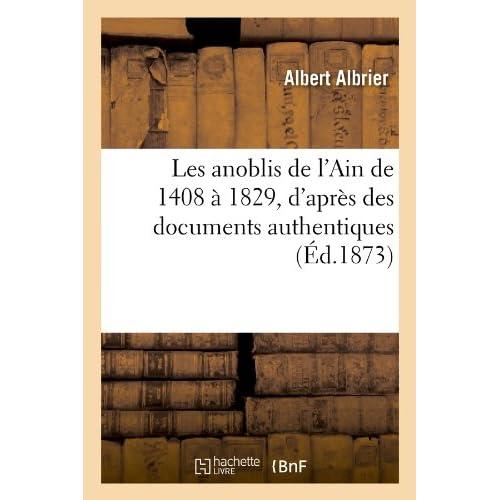 Les anoblis de l'Ain de 1408 à 1829, d'après des documents authentiques , (Éd.1873)