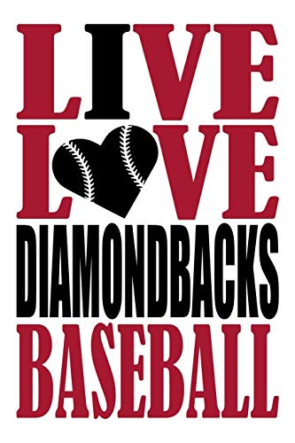 Live Love Diamondbacks Baseball Journal: A lined notebook for the Arizona Diamondbacks fan, 6x9 inches, 200 pages. Live Love Baseball in red and I Heart Diamondbacks in black. (Sports Fan Journals)