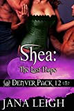 Shea: The Last Hope (Denver Pack Book 12)