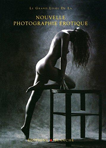 GRAND LIVRE DE LA NOUVELLE PHOTO EROTIQUE par Collectif