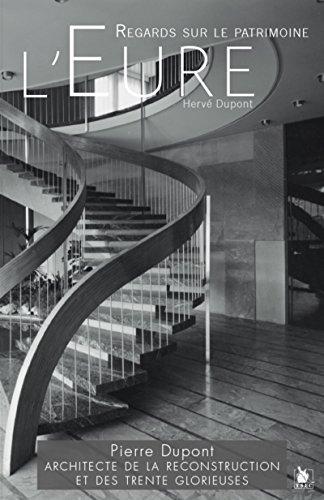 Evreux - Regards sur le patrimoine: Pierre Dupont, Architecte de la reconstruction et des trente glorieuses