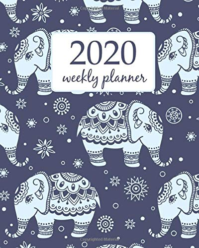 2020 Weekly Planner: Calendar Schedule Organizer Appointment Journal Notebook and Action day With Inspirational Quotes  elephant and flower - floral design (Weekly & Monthly Planner 2020, Band 79)
