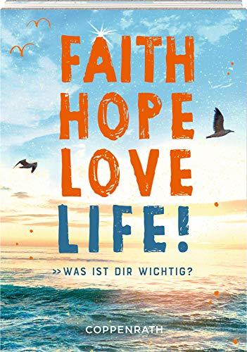 Geschenkbuch - Faith Hope Love Life!: Was ist dir wichtig?